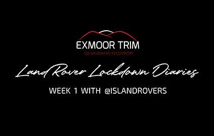 EXMOOR TRIM LAND ROVER LOCKDOWN DIARIES WEEK 1