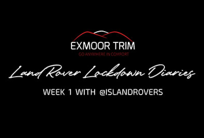 EXMOOR TRIM LAND ROVER LOCKDOWN DIARIES WEEK 1